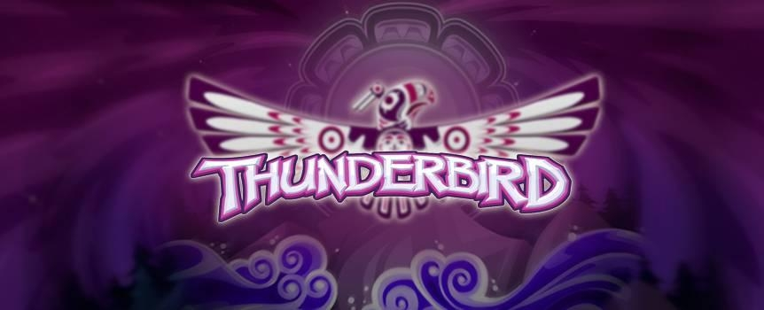 You too can be part of Thunderbirds legend! This supernatural being, known for its strength and power that for centuries has captivated the indigenous communities of North America and now expects you to be part of this story!Bring out your animal instinct in this 5 reel, 50 line slots game! Each of the Thunderbird animals pays a different value, but with the snakes you can win up to 2000 coins!Spin the reels and let the spirits guide you towards the progressive jackpot!Functions